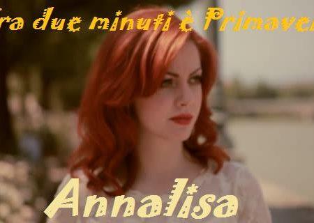 Annalisa – Tra due minuti è primavera